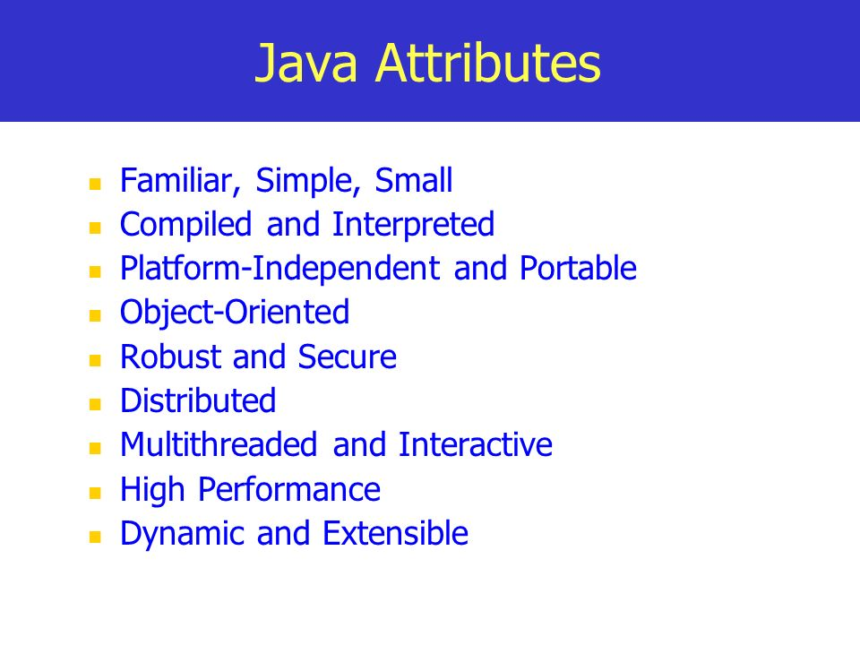 Java Attributes Familiar, Simple, Small Compiled and Interpreted