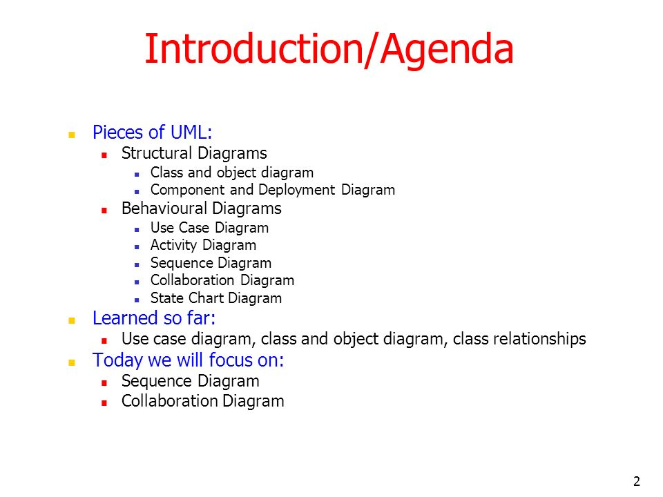 Introduction/Agenda Pieces of UML: Learned so far: