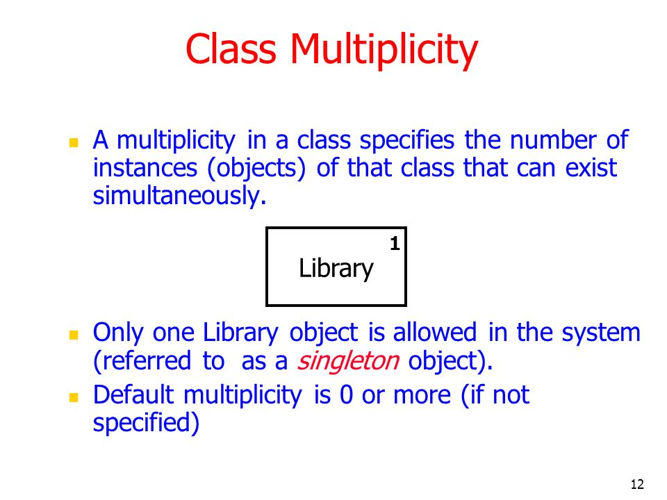 Class Multiplicity A multiplicity in a class specifies the number of instances (objects) of that class that can exist simultaneously.