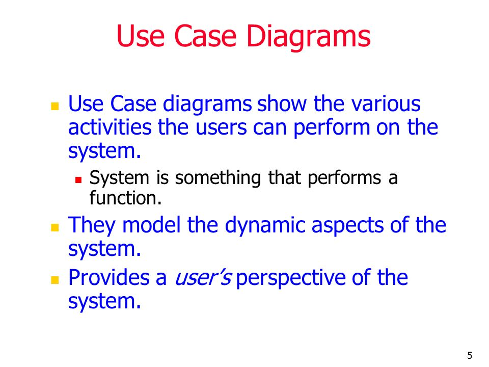 Use Case Diagrams Use Case diagrams show the various activities the users can perform on the system.