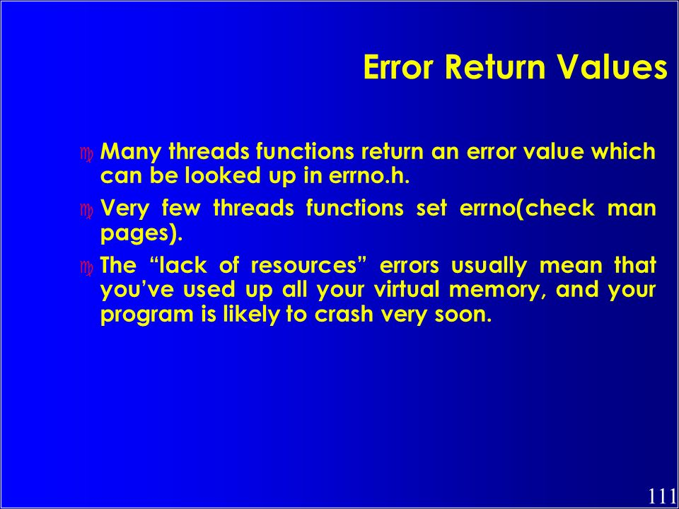 Error Return Values Many threads functions return an error value which can be looked up in errno.h.