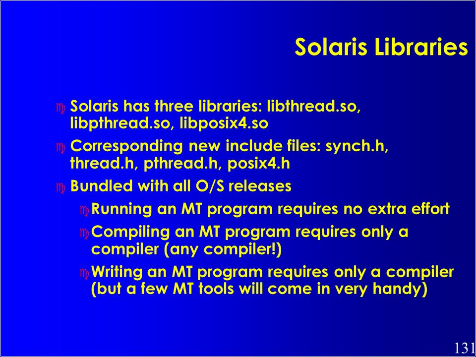 Solaris Libraries Solaris has three libraries: libthread.so, libpthread.so, libposix4.so.
