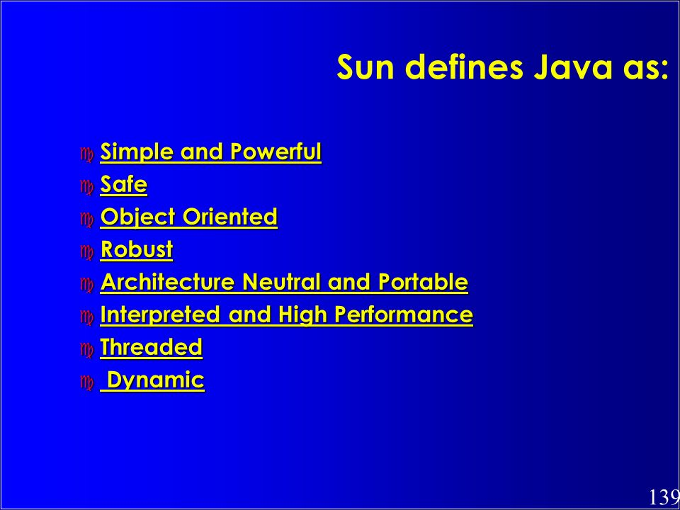 Sun defines Java as: Simple and Powerful Safe Object Oriented Robust