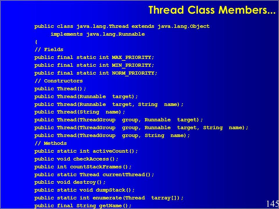 Thread Class Members... public class java.lang.Thread extends java.lang.Object. implements java.lang.Runnable.