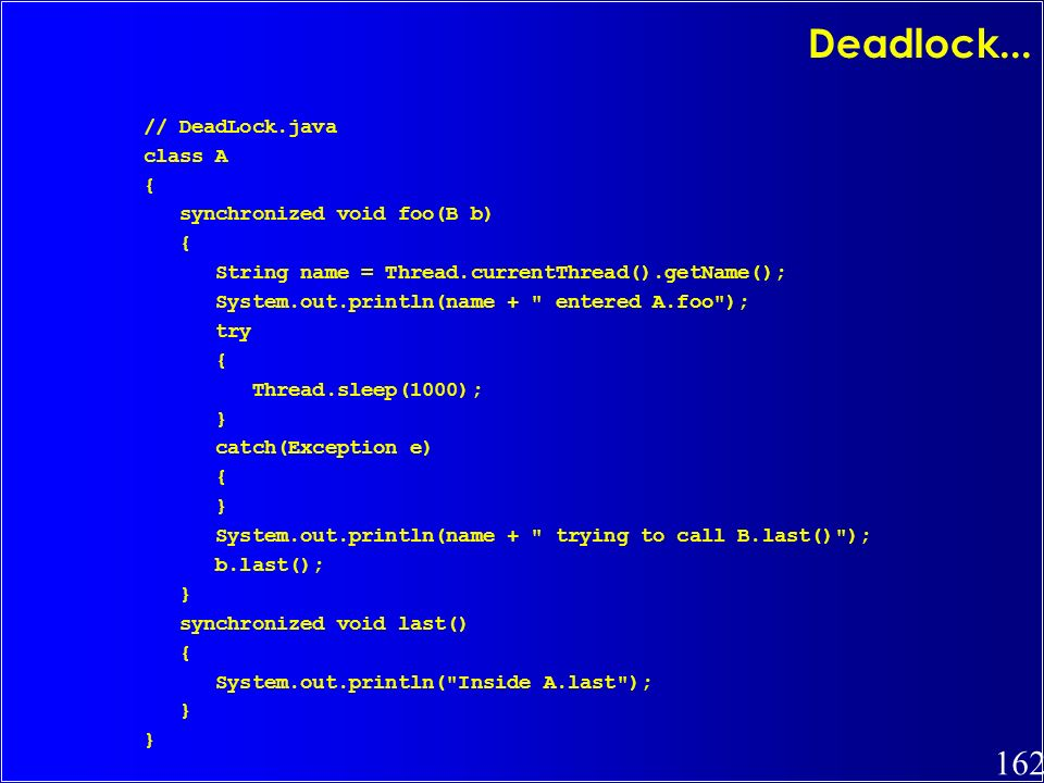 Deadlock... // DeadLock.java class A { synchronized void foo(B b)