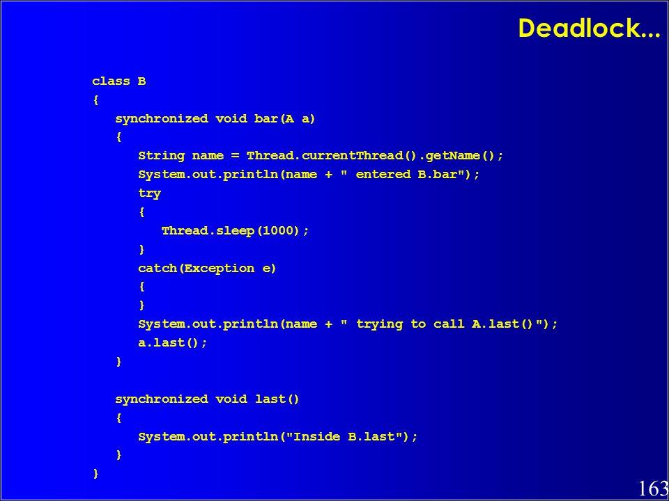 Deadlock... class B { synchronized void bar(A a)