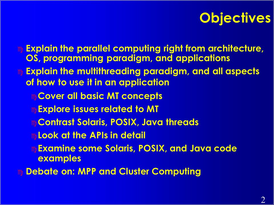 Objectives Explain the parallel computing right from architecture, OS, programming paradigm, and applications.