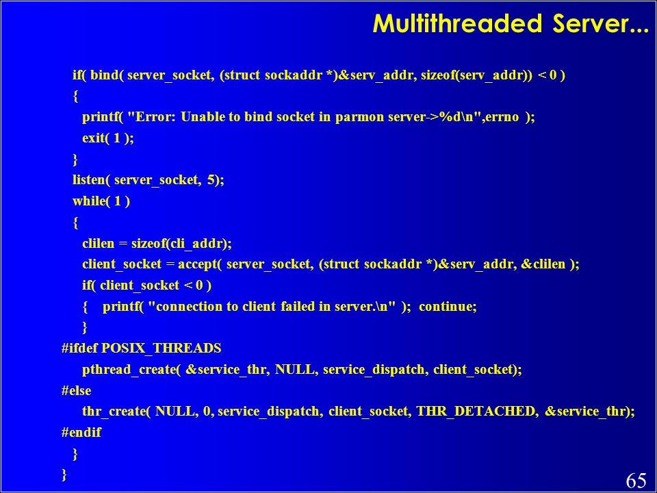 Multithreaded Server... if( bind( server_socket, (struct sockaddr *)&serv_addr, sizeof(serv_addr)) < 0 )