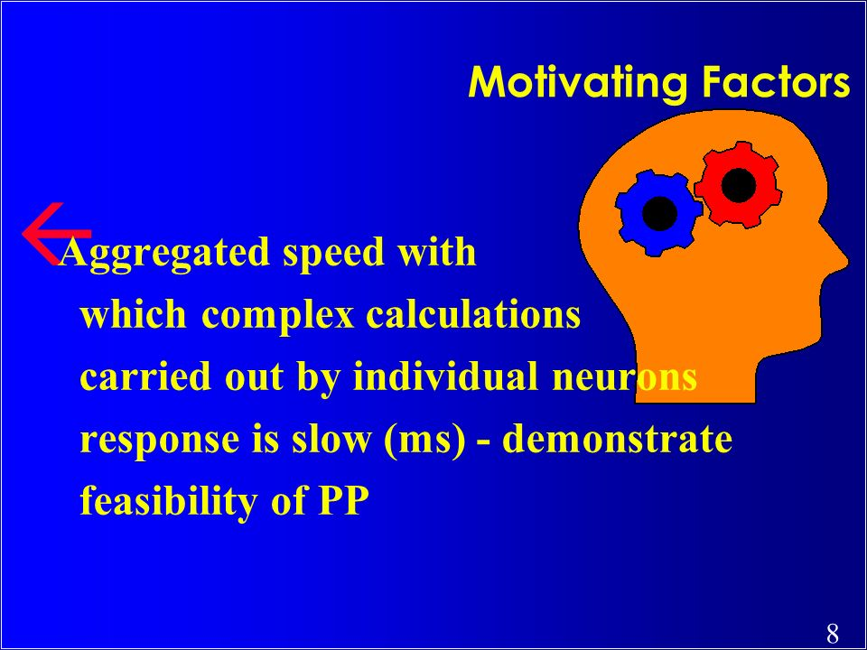 Motivating Factors Aggregated speed with. which complex calculations. carried out by individual neurons.