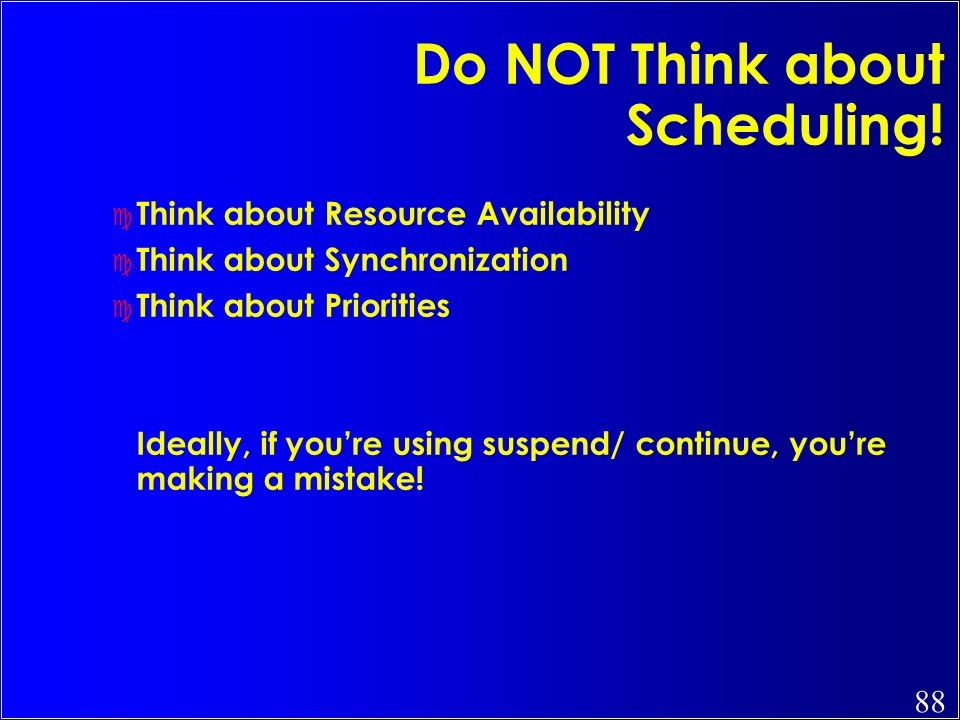 Do NOT Think about Scheduling!