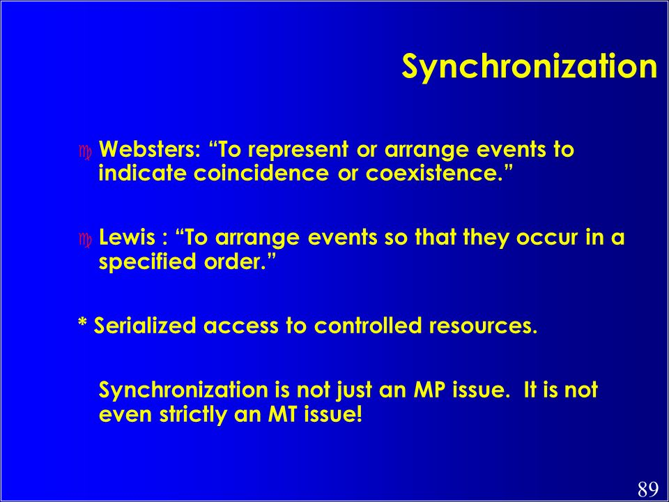 Synchronization Websters: To represent or arrange events to indicate coincidence or coexistence.