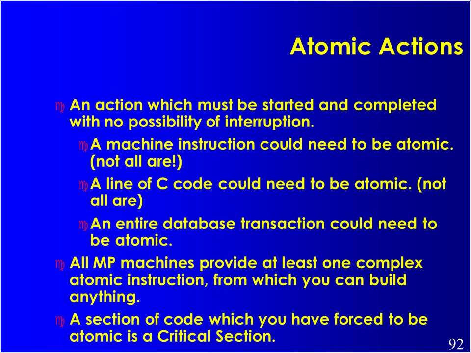 Atomic Actions An action which must be started and completed with no possibility of interruption.