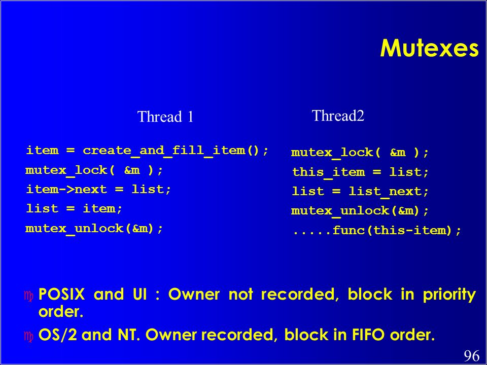 Mutexes Thread 1. Thread2. item = create_and_fill_item(); mutex_lock( &m ); item->next = list; list = item;