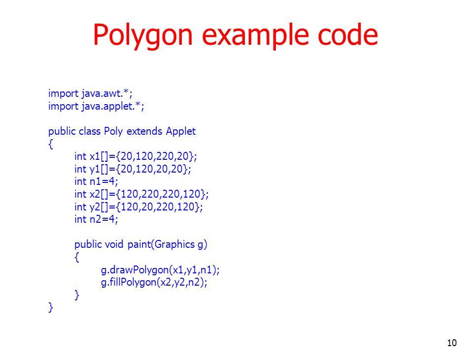 Polygon example code import java.awt.*; import java.applet.*;