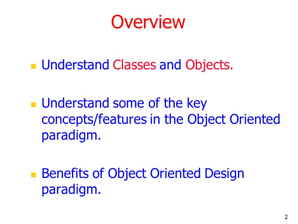 Overview Understand Classes and Objects.