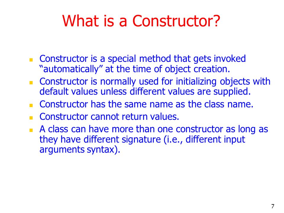 What is a Constructor Constructor is a special method that gets invoked automatically at the time of object creation.