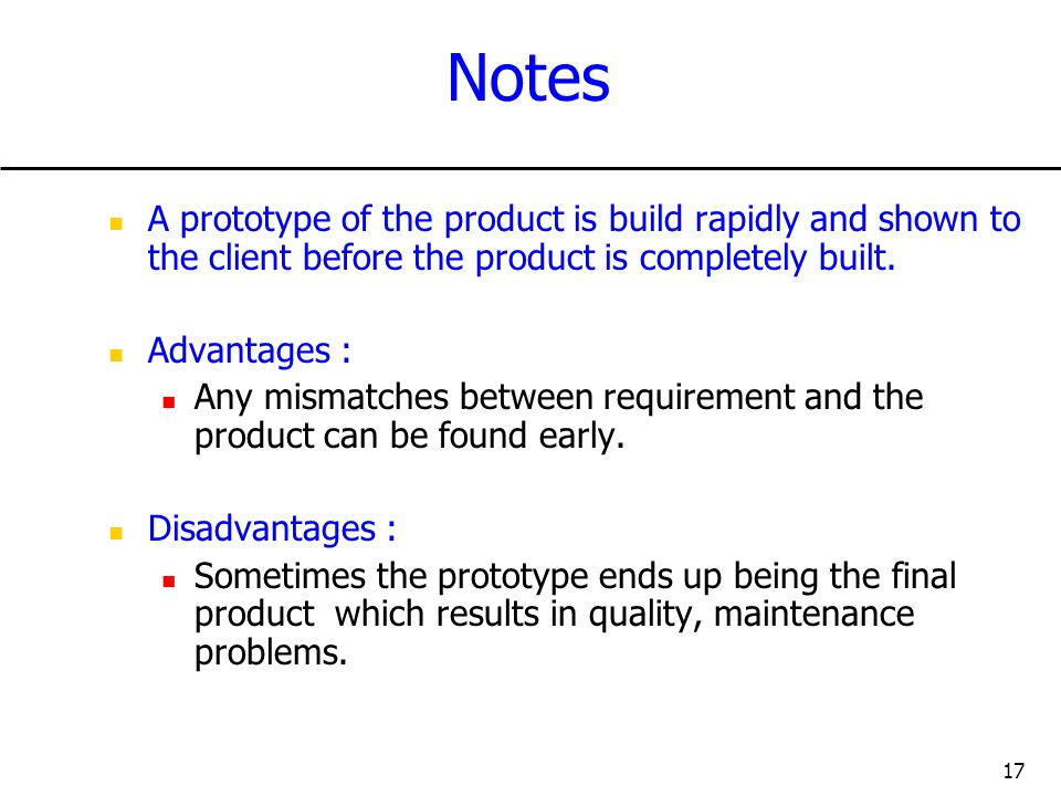 Notes A prototype of the product is build rapidly and shown to the client before the product is completely built.