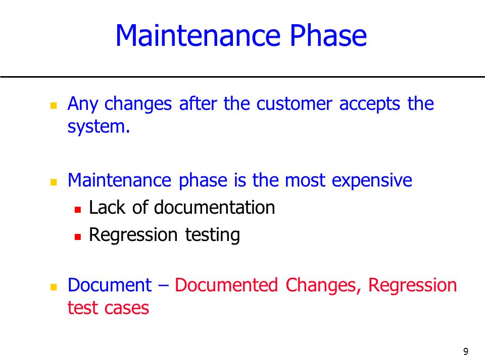 Maintenance Phase Any changes after the customer accepts the system.