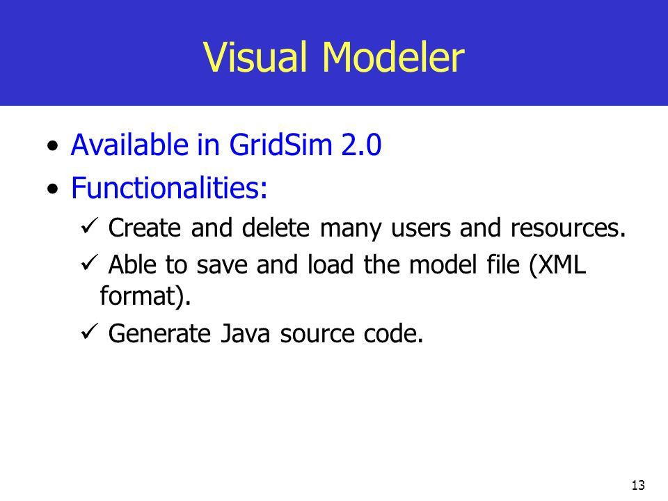 Visual Modeler Available in GridSim 2.0 Functionalities: