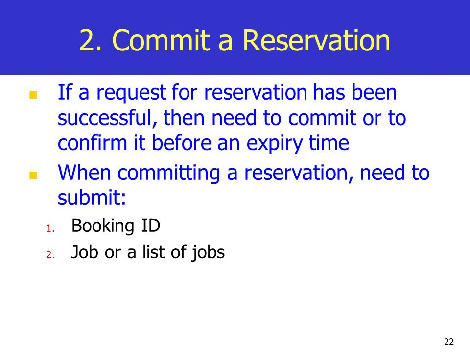 2. Commit a Reservation If a request for reservation has been successful, then need to commit or to confirm it before an expiry time.