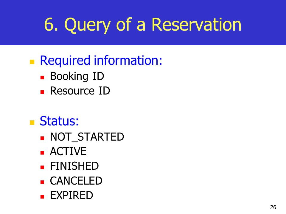 6. Query of a Reservation Required information: Status: Booking ID