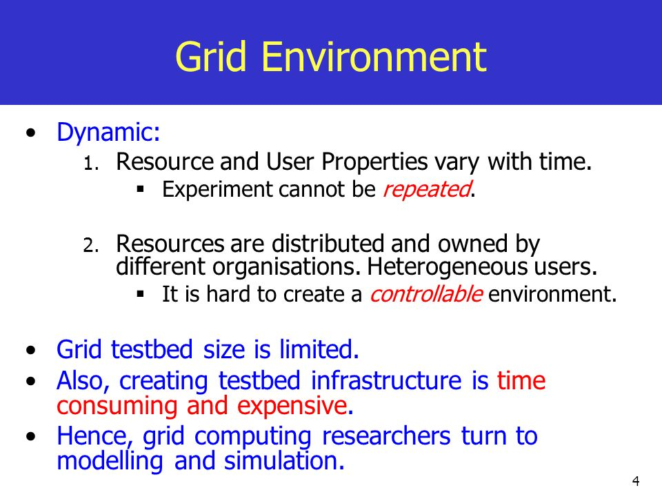 Grid Environment Dynamic: Grid testbed size is limited.