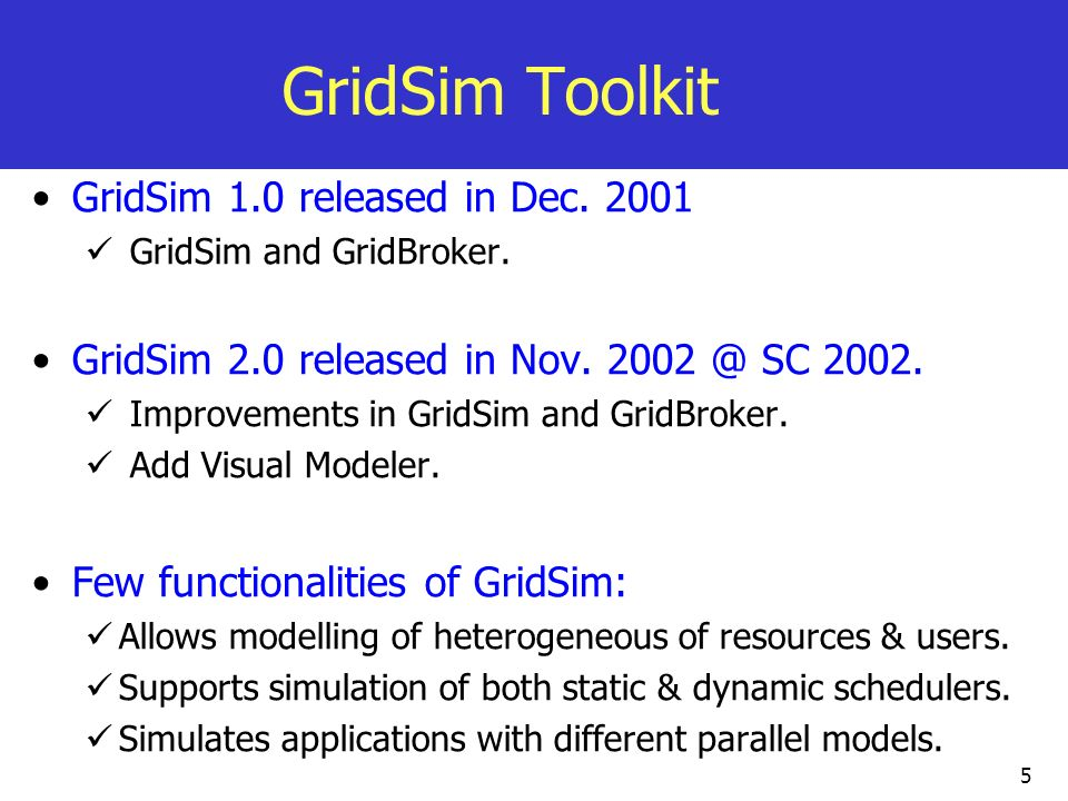 GridSim Toolkit GridSim 1.0 released in Dec. 2001