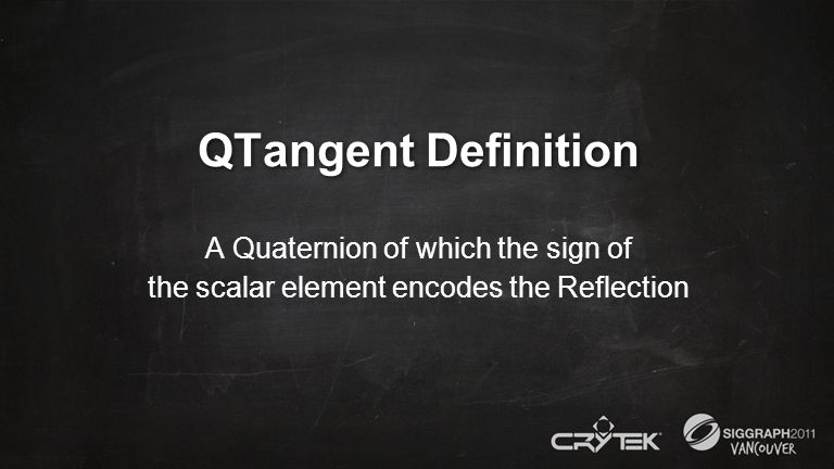 QTangent Definition A Quaternion of which the sign of the scalar element encodes the Reflection