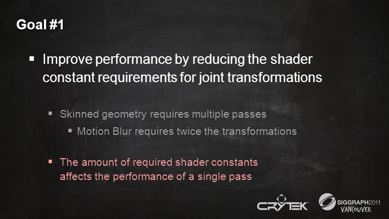 Goal #1 Improve performance by reducing the shader constant requirements for joint transformations.