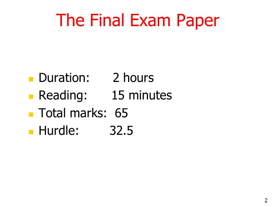The Final Exam Paper Duration: 2 hours Reading: 15 minutes