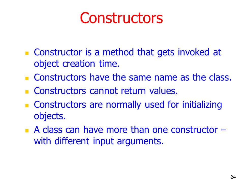 Constructors Constructor is a method that gets invoked at object creation time. Constructors have the same name as the class.
