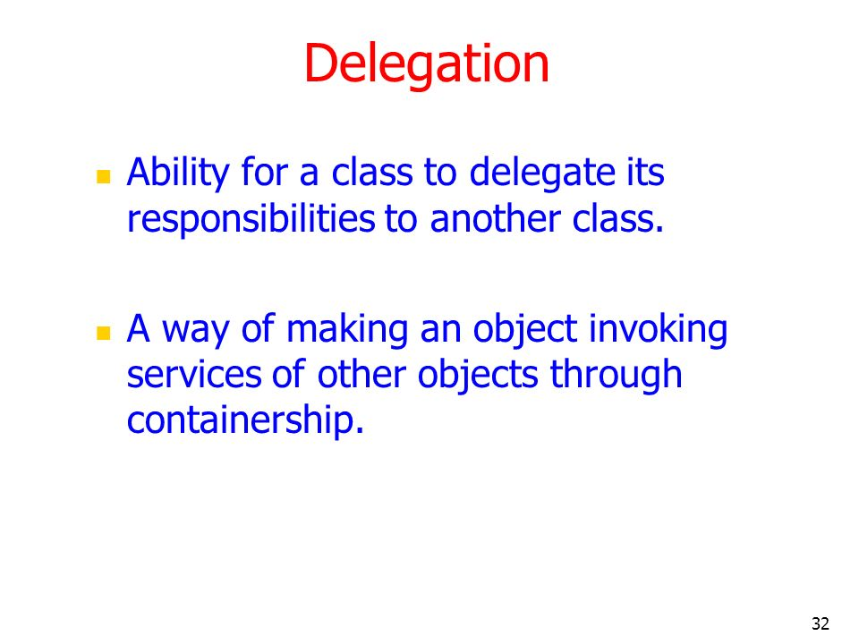 Delegation Ability for a class to delegate its responsibilities to another class.