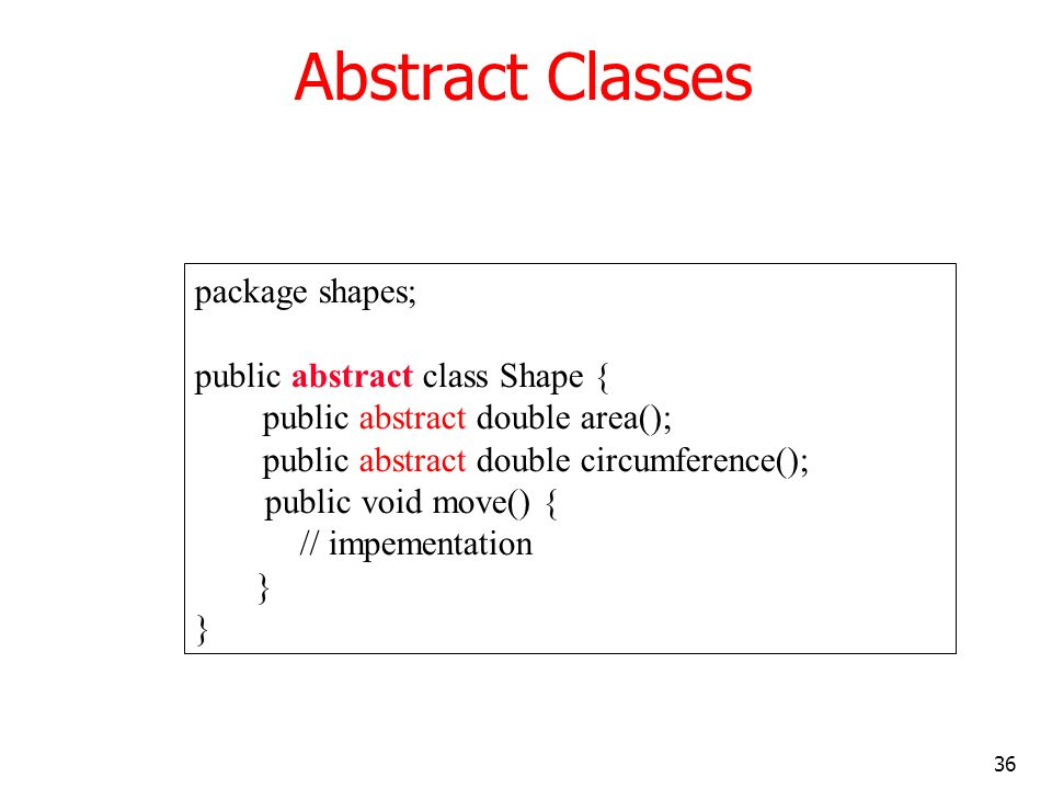 Abstract Classes package shapes; public abstract class Shape {
