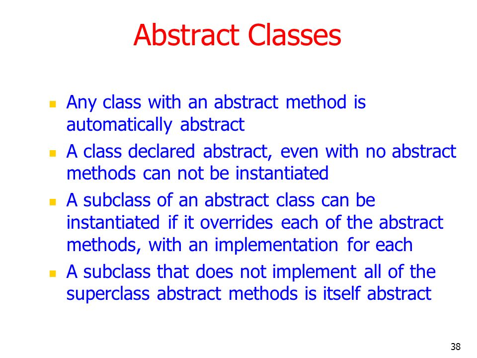 Abstract Classes Any class with an abstract method is automatically abstract.