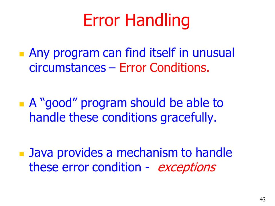Error Handling Any program can find itself in unusual circumstances – Error Conditions.
