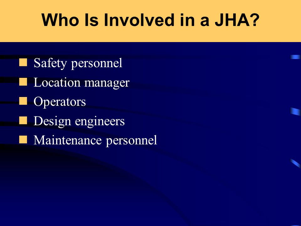Who Is Involved in a JHA Safety personnel Location manager Operators