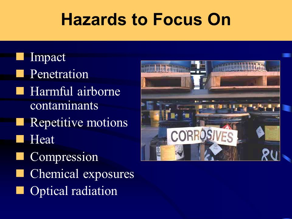 Hazards to Focus On Impact Penetration Harmful airborne contaminants