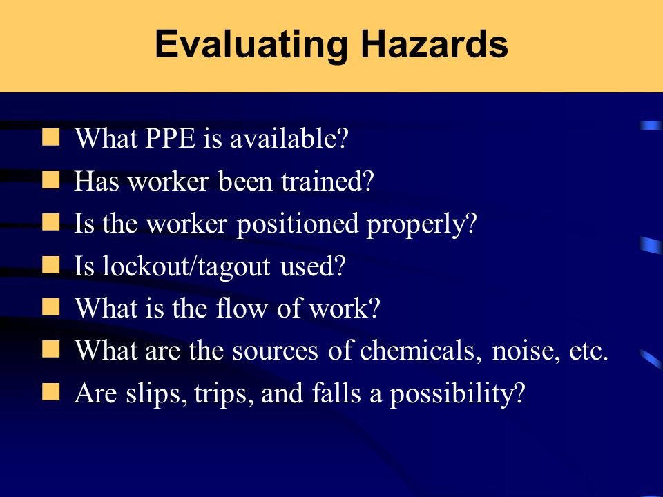 Evaluating Hazards What PPE is available Has worker been trained