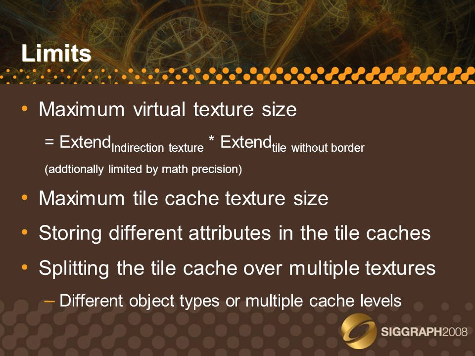 Limits Maximum virtual texture size Maximum tile cache texture size