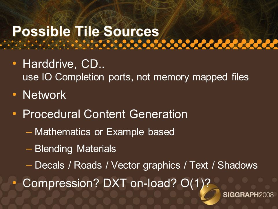 Possible Tile Sources Harddrive, CD.. use IO Completion ports, not memory mapped files. Network.