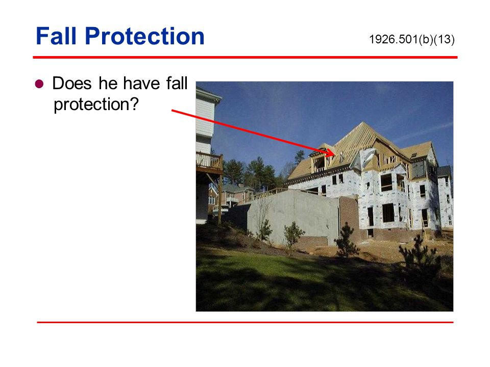 Fall Protection Does he have fall protection 1926.501(b)(13)