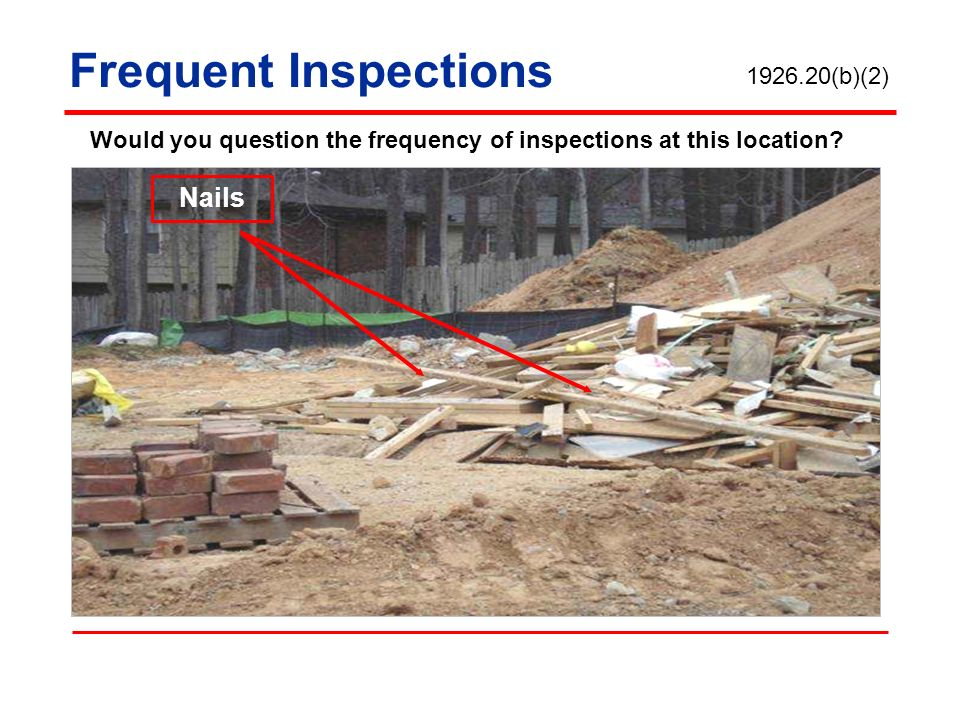 Frequent Inspections Nails 1926.20(b)(2)