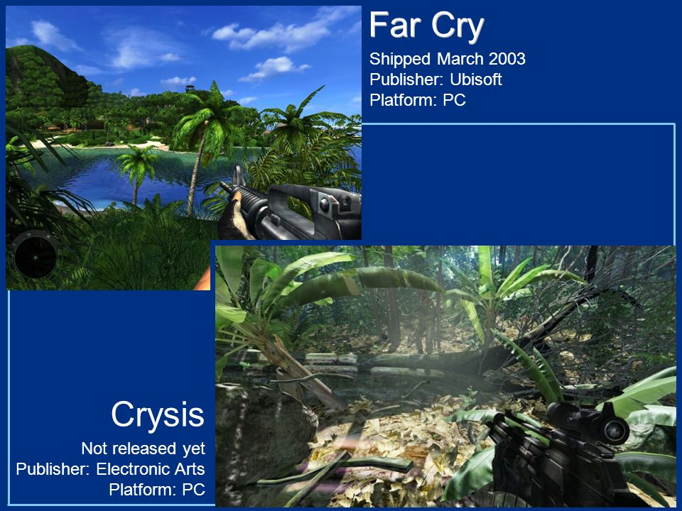 Far Cry Crysis Shipped March 2003 Publisher: Ubisoft Platform: PC