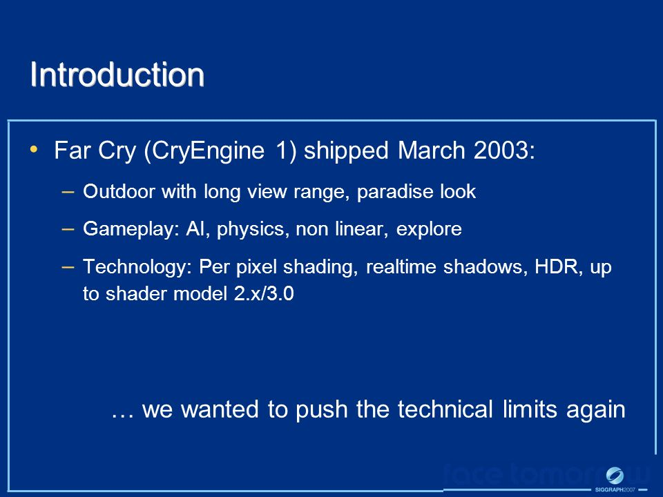 Introduction Far Cry (CryEngine 1) shipped March 2003: