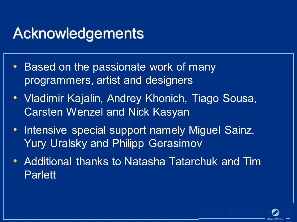 Acknowledgements Based on the passionate work of many programmers, artist and designers.