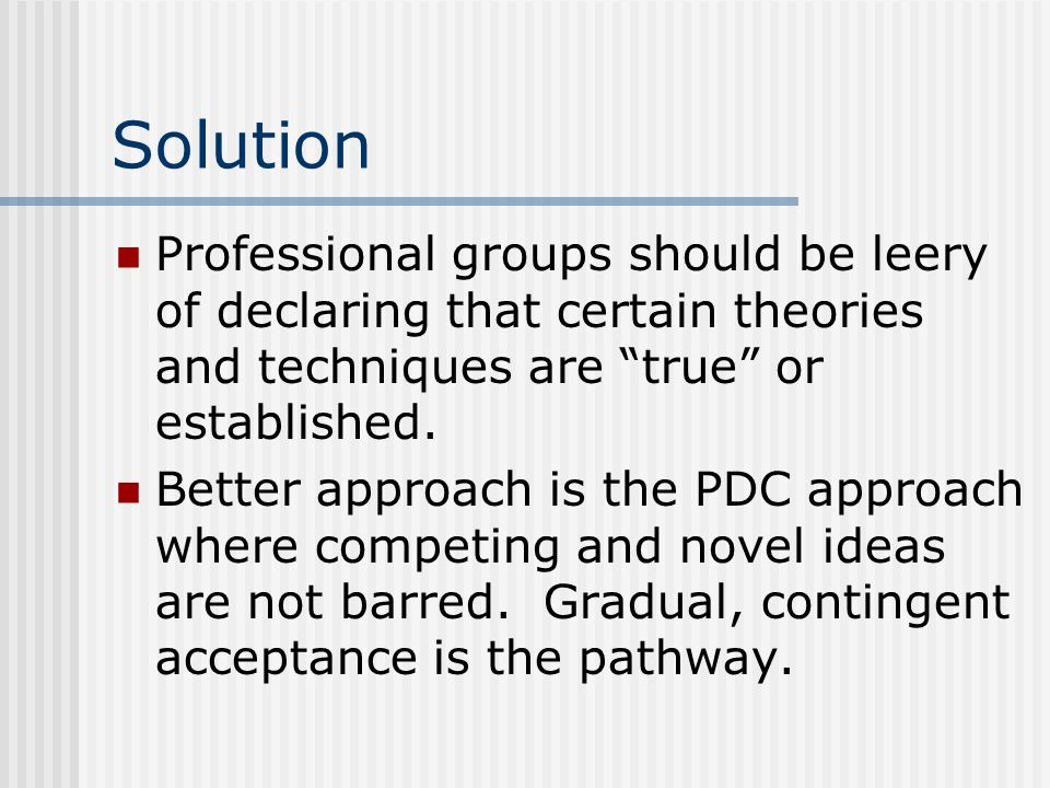 Solution Professional groups should be leery of declaring that certain theories and techniques are true or established.