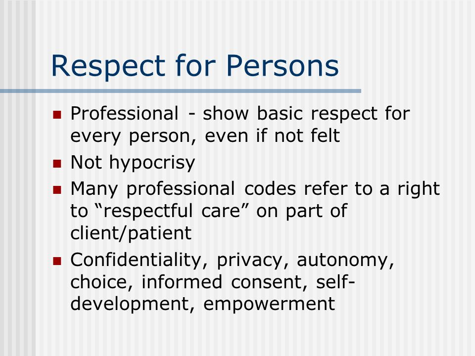 Respect for Persons Professional - show basic respect for every person, even if not felt. Not hypocrisy.