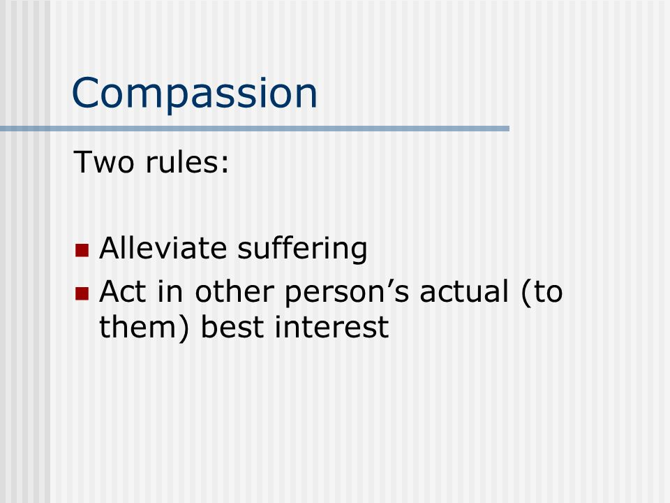 Compassion Two rules: Alleviate suffering