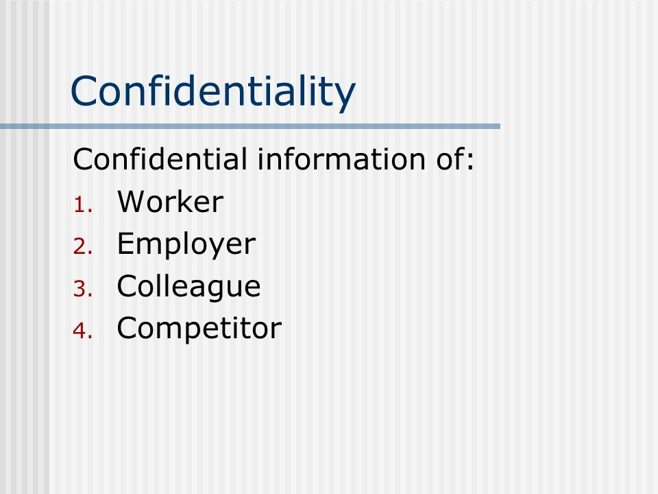 Confidentiality Confidential information of: Worker Employer Colleague