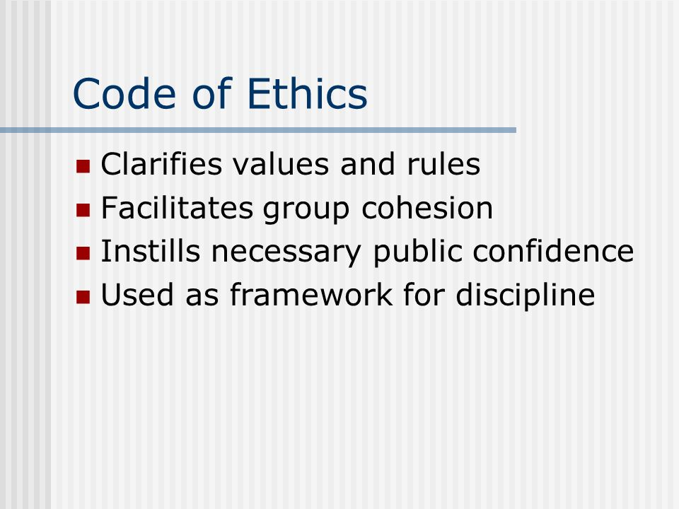 Code of Ethics Clarifies values and rules Facilitates group cohesion